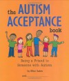 The Autism Acceptance Book: Being a Friend to Someone With Autism - Ellen Sabin
