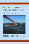 Reflections on San Francisco Bay: A Kayaker's Tall Tales Volume 5 - John Boeschen