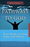 Pathways to God: Four Weeks on Faith, Hope and Charity - Robert F. Morneau
