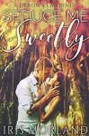 Seduce Me Sweetly (Heron's Landing Book 1) - Iris Morland