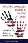 Educating Democratic Citizens in Troubled Times: Qualitative Studies of Current Efforts - Judith L. Pace, Walter C. Parker