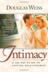 A 100 Day Guide To Intimacy: A 100-day guide to lasting relationships - Douglas Weiss