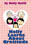 Holly Learns About Gratitude: Join Holly As She Learn Her Life Lesson About Gratitude (Holly's Christmas Adventures Book 3) - Betty Smith