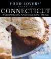 Food Lovers' Guide to® Connecticut, 4th: The Best Restaurants, Markets & Local Culinary Offerings - Patricia Brooks