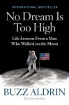 No Dream Is Too High: Life Lessons from a Man Who Walked on the Moon - Buzz Aldrin