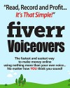 Fiverr Voiceovers - Read Record & Profit It's That Simple!: The fastest and easiest way to make money online using nothing more than your own voice no matter how YOU think you sound - Peter Baker, Mark Laxton
