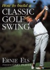 How to Build a Classic Golf Swing - Ernie Els