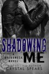 Shadowing Me (Breakneck Series ) - Crystal Spears