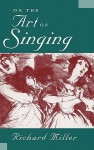 On the Art of Singing - Richard Miller