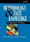 Methodology and Tacit Knowledge: Two Experiments in Econometrics - Magnus, Mary S. Morgan
