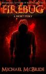 Firebug: A Short Story - Michael McBride