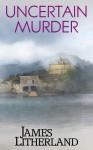 Uncertain Murder - James Litherland
