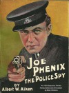 Joe Phenix; the Police Spy [Annotated]: An 1878 Detective Thriller, Newly Edited and Annotated - Albert W. Aiken, Mark R. Williams