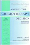 Making The Chemotherapy Decision - David E. Drum, David Drum