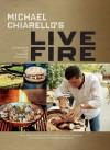 Michael Chiarello's Live Fire: 125 Recipes for Cooking Outdoors - Michael Chiarello, Frankie Frankeny, Claudia Sansone, Ann Krueger Spivack