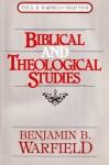 Biblical & Theological Studies - Benjamin Breckinridge Warfield