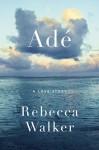 Ade: A Love Story - Rebecca Walker