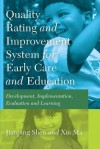 Quality Rating and Improvement System for Early Care and Education: Development, Implementation, Evaluation and Learning - Jianping Shen, Xin Ma
