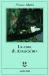 La casa di Araucaíma - Álvaro Mutis, Carlo Brera