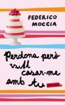 Perdona però vull casar-me amb tu - Federico Moccia