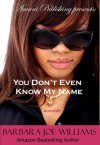 You Don't Even Know My Name (novelette) - Barbara Joe Williams