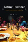 Eating Together: Food, Friendship and Inequality - Alice P. Julier