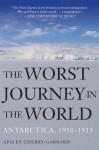The Worst Journey in the World: Antarctica, 1910-1913 - Apsley Cherry-Garrard