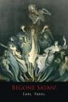 Begone Satan! a Soul-Stirring Account of Diabolical Possession - Carl Vogel