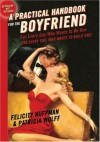 A Practical Handbook for the Boyfriend: For Every Guy Who Wants to be One/For Every Girl Who Wants to Build One - Felicity Huffman, Patricia Wolff