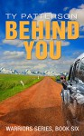Behind You (Warriors series of Crime Action Suspense Thrillers Book 6) - Ty Patterson