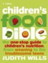 Children's Food Bible: The One-Stop Guide to Children's Nutrition, From Weaning to the Troublesome Teens - Judith Wills