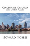 Cincinnati, Chicago and Other Places - Howard Nobles