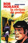 La rivière de perles (Bob Morane #61) - Henri Vernes, Claude Gohérel, William Vance