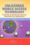 Unlicensed Mobile Access Technology: Protocols, Architectures, Security, Standards and Applications - Yan Zhang