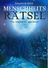 Menschheitsrätsel: Von Atlantis bis zum Sirius - Roland M. Horn
