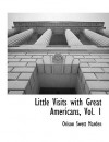 Little Visits with Great Americans, Vol. 1 - Orison Swett Marden
