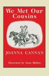 We Met Our Cousins - Joanna Cannan