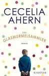 Der Glasmurmelsammler: Roman - Cecelia Ahern, Christine Strüh