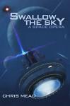 Swallow the Sky: A Space Opera - Chris Mead, Derek Smith