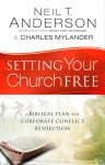 Setting Your Church Free: A Biblical Plan for Corporate Conflict Resolution - Neil T. Anderson, Charles Mylander