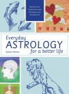 Everyday Astrology for a Better Life: Maximise Your Potential by Using Astrology in Your Everyday Life - Sasha Fenton
