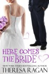 Here Comes the Bride - Theresa Ragan