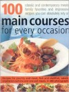 100 Main Courses for Every Occasion: Traditional And Contemporary Main-Course Dishes For Weekdays, Weekends And Entertaining, All Shown Step-By-Step In ... Guarantee Great Results Every Time You Cook. - Jenni Fleetwood