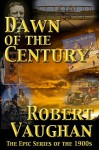 Dawn Of The Century (The American Chronicles Decade Book 1) - Robert Vaughan
