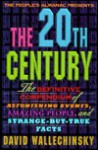 The People's Almanac Presents the Twentieth Century: The Definitive Compendium of Astonishing Events, Amazing People, and Strange-But-True Facts - David Wallechinsky