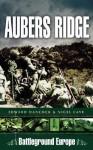 AUBERS RIDGE (Battleground Europe S.) - Edward Hancock, Nigel Cave