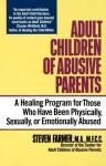 Adult Children of Abusive Parents - Steven Farmer