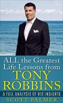 ALL the greatest life lessons from Tony Robbins: A full analysis of his insights ( Tony Robbins, Anthony Robbins, Success, Successful people, Change your ... freedom, rich people) (Life freedom Book 1) - Scott Palmer