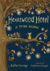 Heartwood Hotel, Book 1 A True Home - Kallie George, Stephanie Graegin