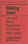 Making Good: Law and Moral Regulation in Canada, 1867-1939 - Carolyn Strange, Tina Loo